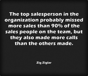 in the organization probably missed more sales than 90% of the sales ...