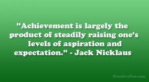 "... one's levels of aspiration and expectation."" – Jack Nicklaus"