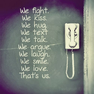 quotes we fight we kiss we hug we text we talk we argue we laugh we ...