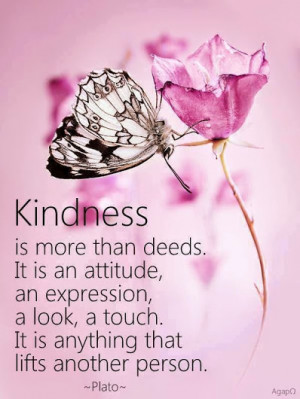 Kindness is more than deeds, it's an attitude.
