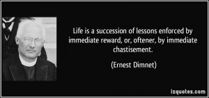 ... reward, or, oftener, by immediate chastisement. - Ernest Dimnet