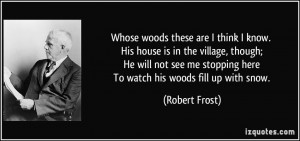 ... me stopping here To watch his woods fill up with snow. - Robert Frost