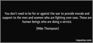 You don't need to be for or against the war to provide morale and ...