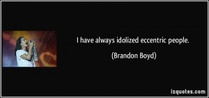 Eccentric People Quotes Idolized eccentric people.