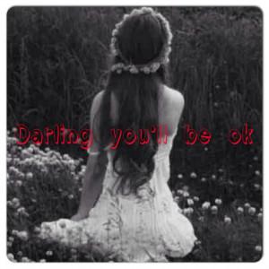 The quote is : Darling you'll be ok