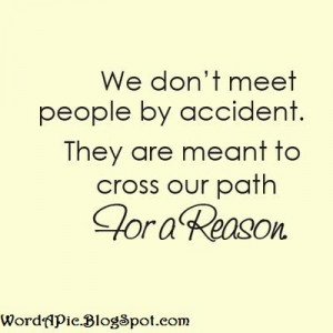 ... that everything happens for a reason and not for pure coincidence what