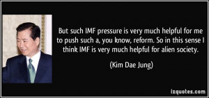 But such IMF pressure is very much helpful for me to push such a, you ...