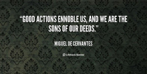 quote Miguel De Cervantes good actions ennoble us and we are 5999 png