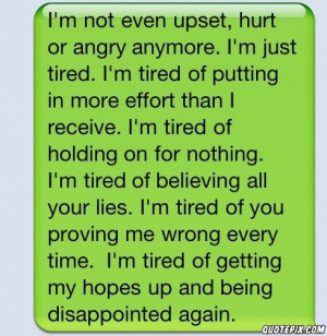 Not Even Upset, Hurt Or Angry Because. I'm Just Tired. I'm Tired ...