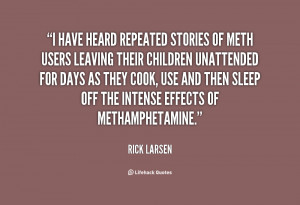 have heard repeated stories of meth users leaving their children ...