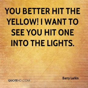 Barry Larkin - You better hit the yellow! I want to see you hit one ...