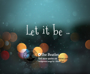 akinini dot com - let it be - the beatles quote