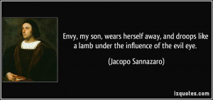 Envy, my son, wears herself away, and droops like a lamb under the ...