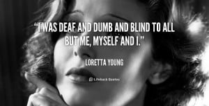 quote-Loretta-Young-i-was-deaf-and-dumb-and-blind-54680.png