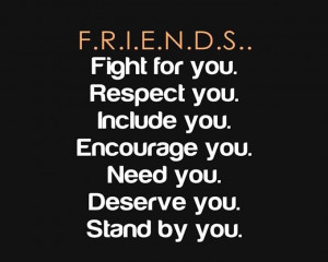 Friends, fight for you, stand by you