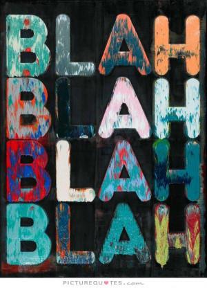 Blah, blah, blah, blah Picture Quote #1