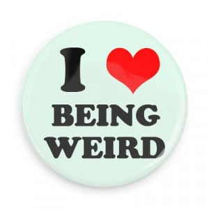 weird quotes on love being weird quotes about being weird