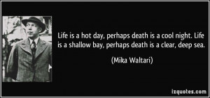 Life is a hot day, perhaps death is a cool night. Life is a shallow ...