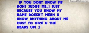 IF YOU DONT KNOW ME DONT JUDGE ME..! Profile Facebook Covers
