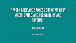 work grief and sadness out of my body when I dance, and I bring in joy ...