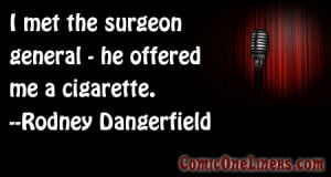 Meeting the Surgeon General, A Rodney Dangerfield Comedy Quote