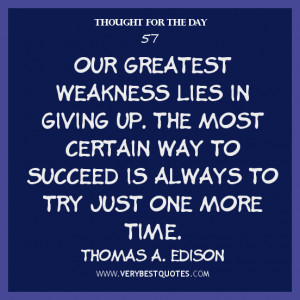 Thought For The Day, Our greatest weakness lies in giving up. The most ...