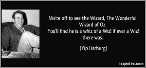 We're off to see the Wizard, The Wonderful Wizard of Oz. You'll find ...