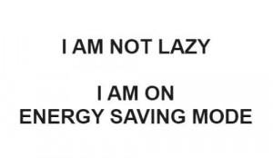 am not lazy i am on energy saving mode