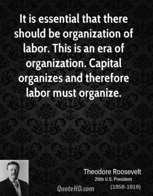 ... of organization. Capital organizes and therefore labor must organize