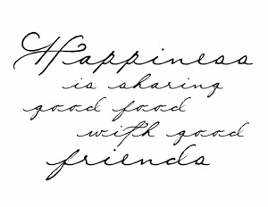 happiness is great food and greatpany