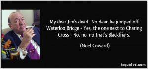 quote-my-dear-jim-s-dead-no-dear-he-jumped-off-waterloo-bridge-yes-the ...