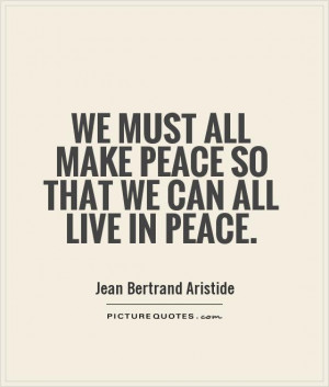 ... must all make peace so that we can all live in peace. Picture Quote #1