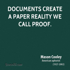 Documents create a paper reality we call proof.