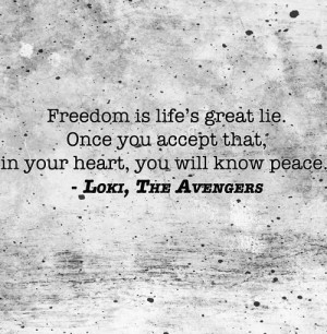 """loki-for-ruler:quotes-to—live-by:""""Freedom is life's great lie ..."""
