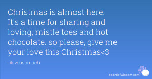 Christmas is almost here. It's a time for sharing and loving, mistle ...