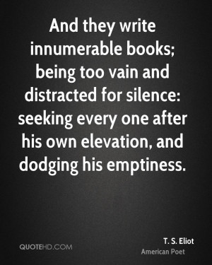 And they write innumerable books; being too vain and distracted for ...