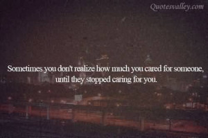 Sometimes You Don't Realize How Much You Cared For Someone