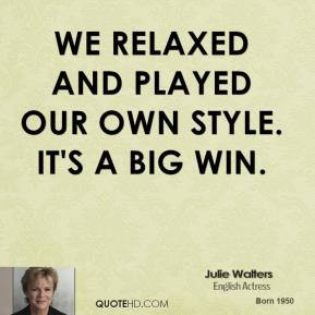 julie-walters-quote-we-relaxed-and-played-our-own-style-its-a-big-win ...