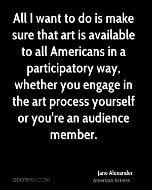 All I want to do is make sure that art is available to all Americans ...