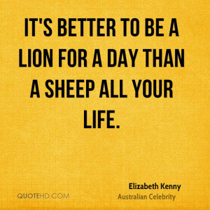 Its Better to Be a Lion for a Day