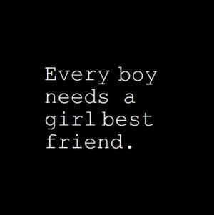 Every boy needs a girl best friend. You don't need to date very boy ...