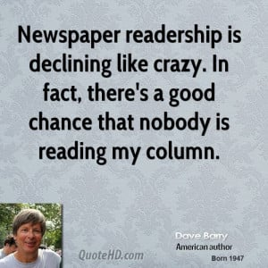 Newspaper readership is declining like crazy. In fact, there's a good ...