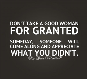 Love hurts quotes - Don't take a good woman