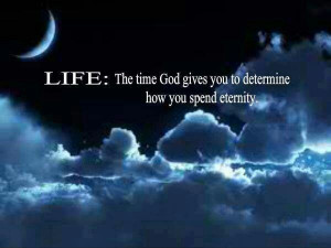 Life: The Time God Gives You To Determine How You Spend Eternity Saw ...