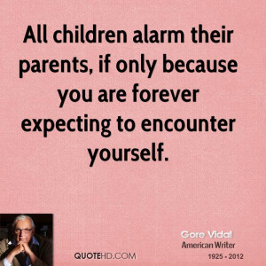 ... parents, if only because you are forever expecting to encounter