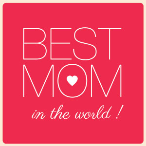 in the she thinks i am the best mom the best mom in the world