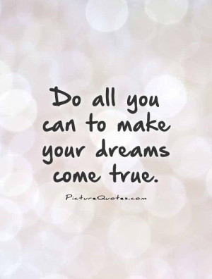 Do all you can to make your dreams come true. Picture Quote #1