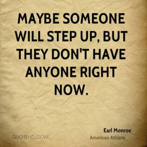 Maybe someone will step up, but they don't have anyone right now.