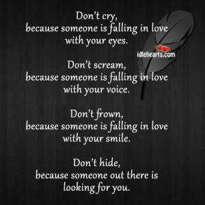... Cry,because someone is falling in love with your eyes ~ Attitude Quote