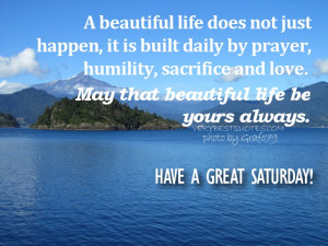 Saturday Morning Quotes - A beautiful life does not just happen, it is ...